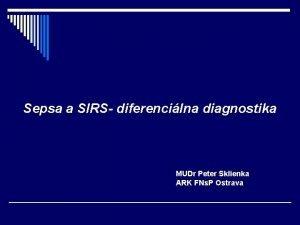 Sepsa a SIRS diferencilna diagnostika MUDr Peter Sklienka