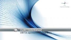 Uudet tiedonkeruut VIRTAopintotietopalvelusta Uudet tiedonkeruut tietovarannosta Arkkitehtuuriperiaatteista VIRTAopintotietopalvelu