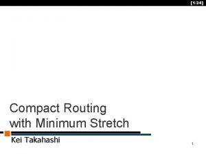124 Compact Routing with Minimum Stretch Kei Takahashi