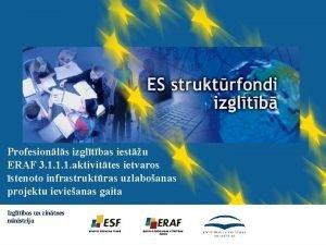 Profesionls izgltbas iestu ERAF 3 1 1 1