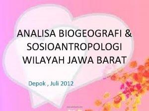 ANALISA BIOGEOGRAFI SOSIOANTROPOLOGI WILAYAH JAWA BARAT Depok Juli