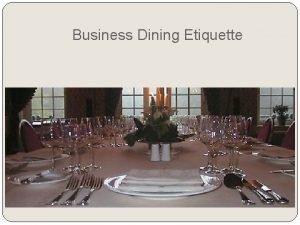 Business Dining Etiquette Dining Etiquette You never get