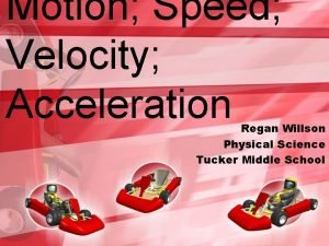 Motion Speed Velocity Acceleration Regan Willson Physical Science