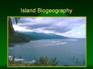 Island Biogeography Island Biogeography o Colonization arrival float