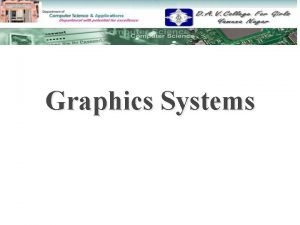 Graphics Systems To be discussed Display Devices Display