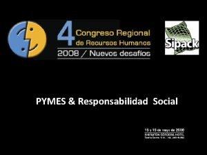PYMES Responsabilidad Social PYMES Responsabilidad Social Contenido Presentacin