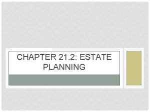 CHAPTER 21 2 ESTATE PLANNING ESTATE PLANNING A