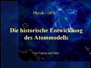 Physik GFS Die historische Entwicklung des Atommodells Von