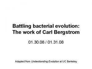 Battling bacterial evolution The work of Carl Bergstrom