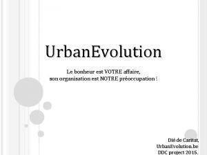 Urban Evolution Le bonheur est VOTRE affaire son