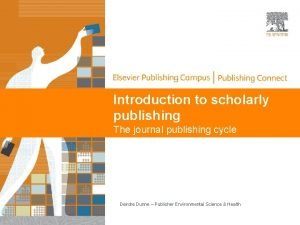 Introduction to scholarly publishing The journal publishing cycle