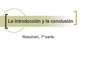 La Introduccin y la conclusin Resumen 7 parte
