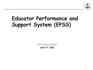 Educator Performance and Support System EPSS Information Session