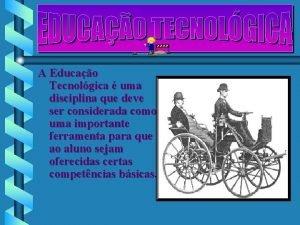 A Educao Tecnolgica uma disciplina que deve ser