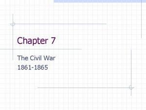 Chapter 7 The Civil War 1861 1865 Civil