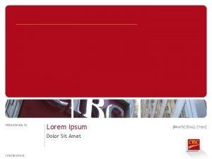 PRESENTATION TO Lorem Ipsum Dolor Sit Amet CONFIDENTIAL