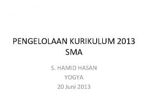 PENGELOLAAN KURIKULUM 2013 SMA S HAMID HASAN YOGYA