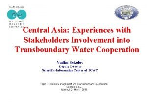 Central Asia Experiences with Stakeholders Involvement into Transboundary