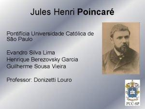 Jules Henri Poincar Pontifcia Universidade Catlica de So