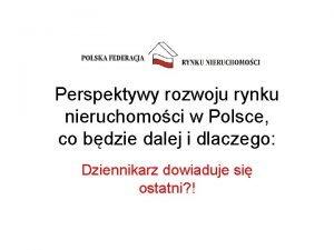 Perspektywy rozwoju rynku nieruchomoci w Polsce co bdzie