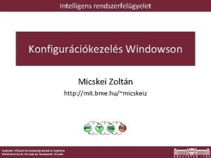 Intelligens rendszerfelgyelet Konfigurcikezels Windowson Micskei Zoltn http mit