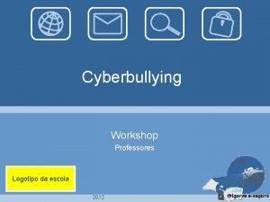Cyberbullying Workshop Professores Logotipo da escola 2012 Cyberbullying