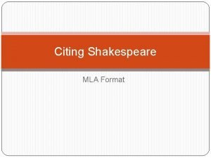 Citing Shakespeare MLA Format Step 1 List the