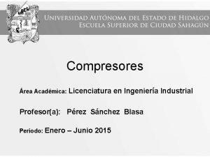 Compresores rea Acadmica Licenciatura en Ingeniera Industrial Profesora