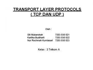 TRANSPORT LAYER PROTOCOLS TCP DAN UDP Oleh Siti