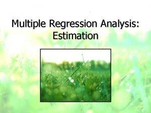Multiple Regression Analysis Estimation Multiple Regression Model y