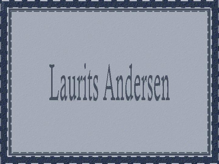 Laurits Andersen conhecido como Laurits Andersen Ring nasceu