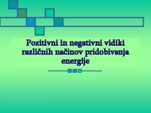 Pozitivni in negativni vidiki razlinih nainov pridobivanja energije