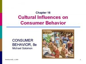 Chapter 16 Cultural Influences on Consumer Behavior CONSUMER