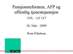 Pensjonsreformen AFP og offentlig tjenestepensjon NTL LF 117
