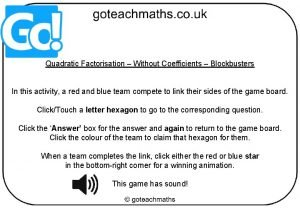 Quadratic Factorisation Without Coefficients Blockbusters In this activity