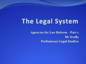 The Legal System Agencies for Law Reform Part