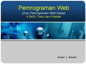 Pemrograman Web Dulu Pemrograman Web Dasar 4 SKS