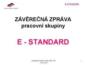 ESTANDARD ZVREN ZPRVA pracovn skupiny E STANDARD Zasedn