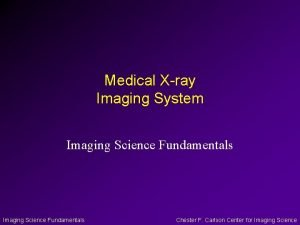 Medical Xray Imaging System Imaging Science Fundamentals Chester