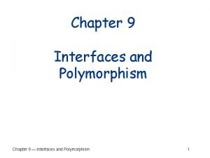 Chapter 9 Interfaces and Polymorphism Chapter 9 Interfaces