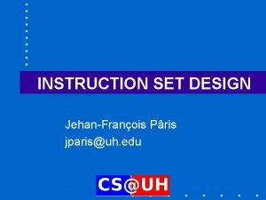 INSTRUCTION SET DESIGN JehanFranois Pris jparisuh edu Chapter