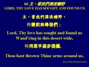 66 LORD THY LOVE HAS SOUGHT AND FOUND