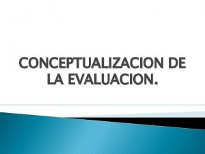 CONCEPTUALIZACION DE LA EVALUACION REFLEXION Si te parece