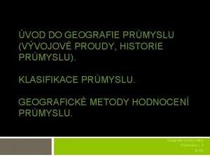 VOD DO GEOGRAFIE PRMYSLU VVOJOV PROUDY HISTORIE PRMYSLU