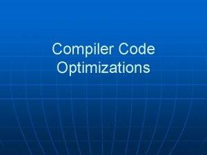 Compiler Code Optimizations Compiler Code Optimizations n Introduction