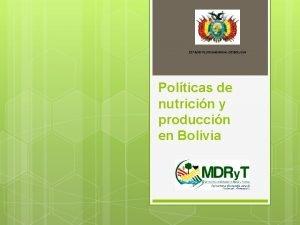 ESTADO PLURINACIONAL DE BOLIVIA Polticas de nutricin y