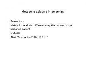 Metabolic acidosis in poisoning Taken from Metabolic acidosis