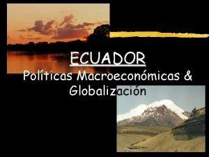 ECUADOR Polticas Macroeconmicas Globalizacin ECUADOR Polticas Macroeconmicas Globalizacin