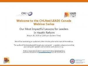 Welcome to the CHLNetLEADS Canada Webinar Series Our