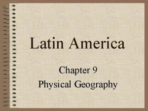 Latin America Chapter 9 Physical Geography Regions of